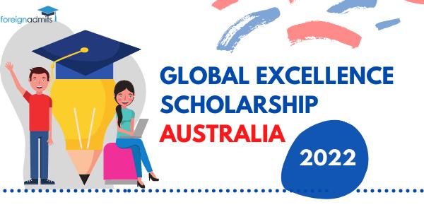 GLOBAL EXCELLENCE SCHOLARSHIP AUSTRALIA 2022